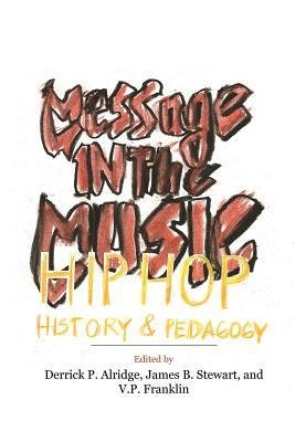 Message in the Music: Hip Hop, History, and Pedagogy by