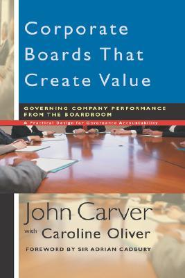 Corporate Boards That Create Value: Governing Company Performance from the Boardroom