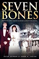 Seven Bones: Two Wives, Two Violent Murders, a Fight for Justice...