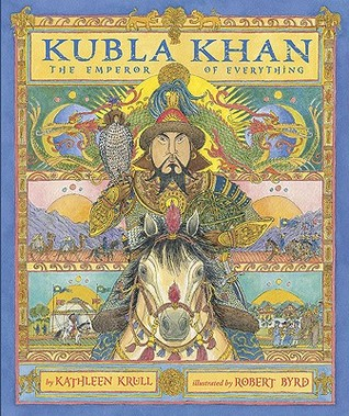 Kubla Khan: The Emperor of Everything by Kathleen Krull on ming dynasty, austria hungary empire map, katie melua, ghengis khan empire map, alexander the great empire map, central and east asia map, shang dynasty empire map, yuan dynasty, mansa musa empire map, kubla khan empire map, qianlong emperor, chagatai khanate, genghis khan map, qin shi huang, shogun empire map, timur empire map, kangxi empire map, marco polo map, saladin empire map, hulagu khan, ancient rome empire map, beijing map, cleopatra empire map, kush empire map, golden horde, möngke khan, napoleon's empire map, mongol empire, ilkhanate map, tamerlane empire map, batu khan, genghis khan,