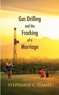 Gas Drilling and the Fracking of a Marriage