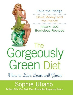 The Gorgeously Green Diet: How to Live Lean and Green