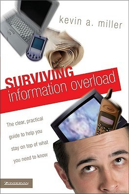 Surviving-Information-Overload-The-Clear-Practical-Guide-to-Help-You-Stay-on-Top-of-What-You-Need-to-Know