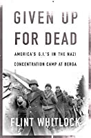 Given Up For Dead: American GI's in the Nazi Concentration Camp at Berga