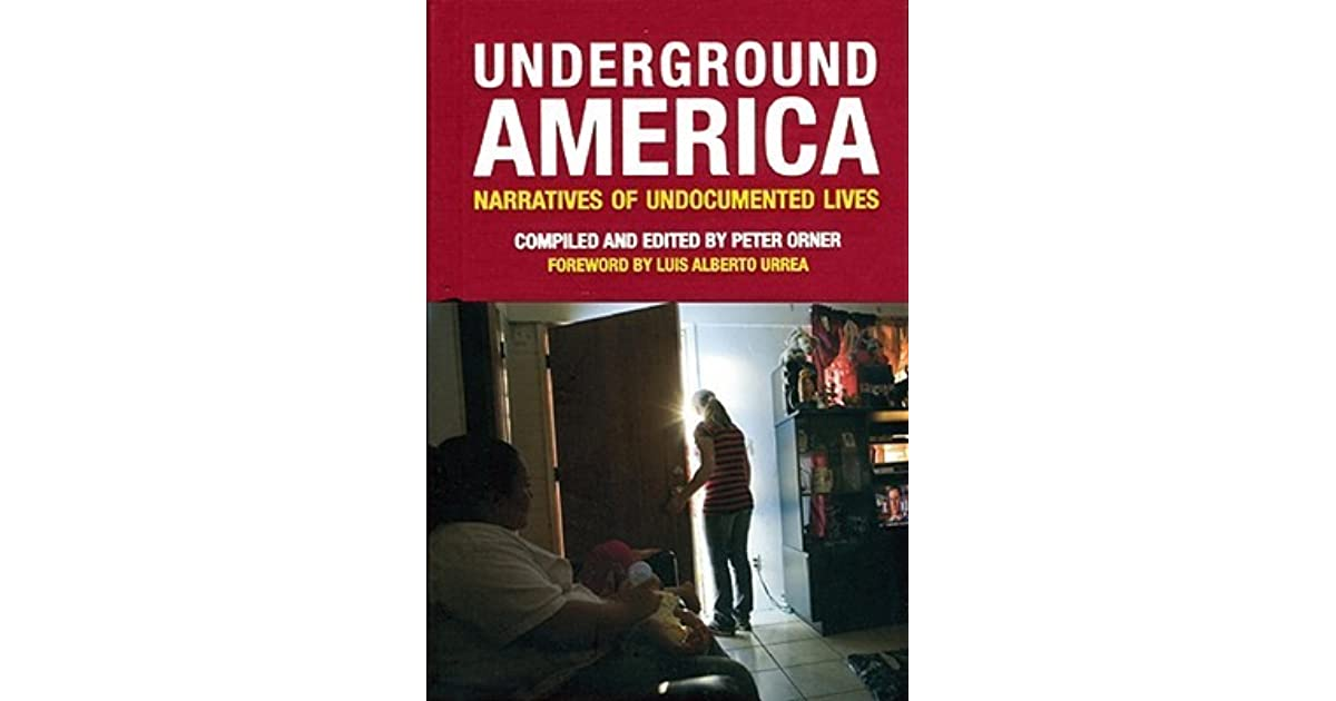 Underground America Narratives Of Undocumented Lives By Peter Orner