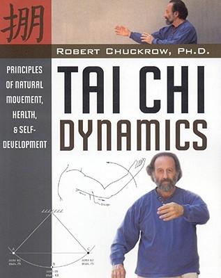 Tai Chi Dynamics: Principles of Natural Movement, Health & Self-Development
