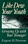 Like Dew Your Youth: Growing Up with Your Teenager