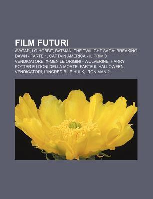 Film Futuri: Avatar, Lo Hobbit, Batman, the Twilight Saga: Breaking Dawn - Parte 1, Captain America - Il Primo Vendicatore