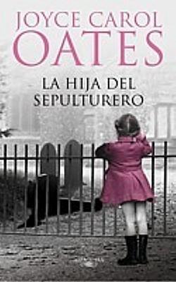 The Gravediggers Daughter By Joyce Carol Oates