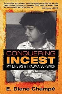 Conquering Incest: My Life as a Trauma Survivor