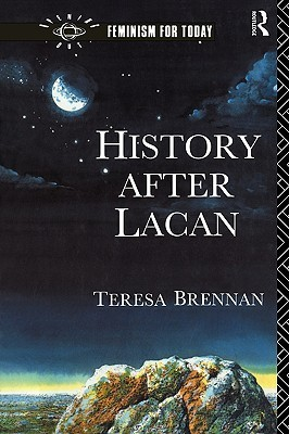History after Lacan - Brennan, Teresa;