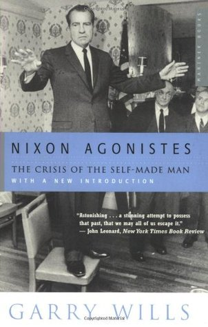 Nixon Agonistes: The Crisis of the Self-Made Man