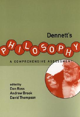 Dennett's Philosophy  A Comprehensive Assessment (2000, The MIT Press)