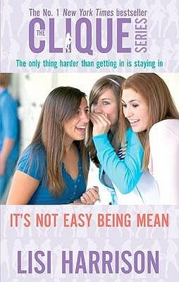 Its Not Easy Being Mean The Clique 7 By Lisi Harrison