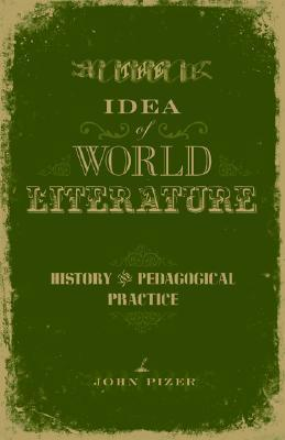 The Idea of World Literature: History and Pedagogical Practice