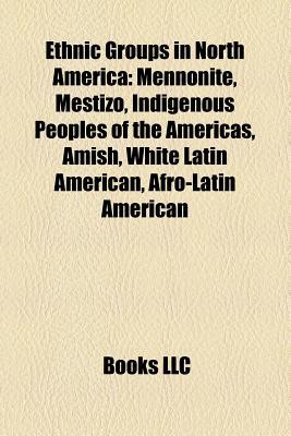 Ethnic Groups in North America: Mennonite, Mestizo, Indigenous Peoples of the Americas, White Latin American, Afro-Latin American, Melungeon