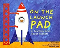 On the Launch Pad: A Counting Book about Rockets