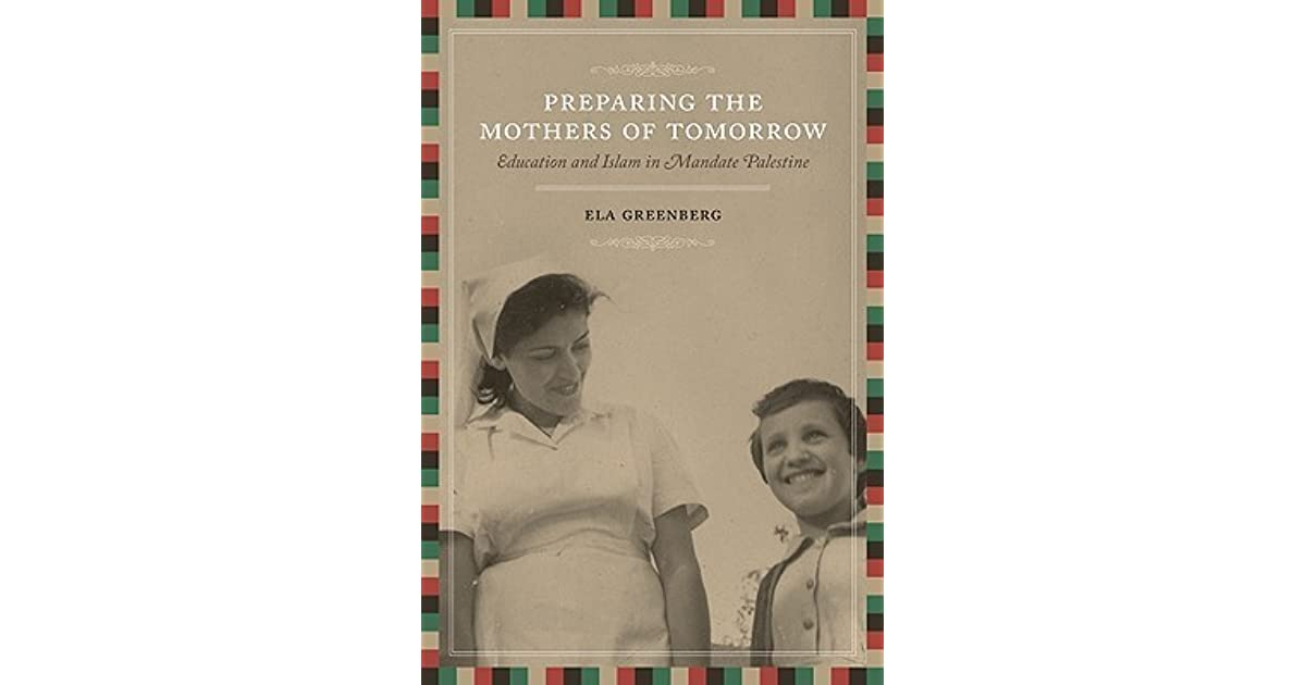 Preparing the Mothers of Tomorrow: Education and Islam in Mandate Palestine