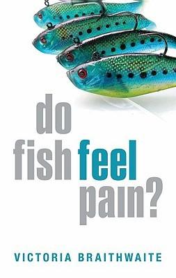 Do Fish Feel Pain? by Victoria Braithwaite