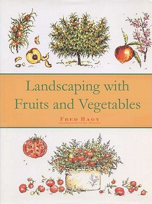 Landscaping with Fruits and Vegetables by Fred Hagy