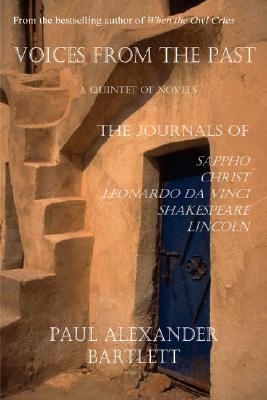 Voices from the Past - A Quintet of Novels: Sappho's Journal, Christ's Journal, Leonardo da Vinci's Journal, Shakespeare's Journal, Lincoln's Journal