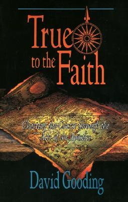 Image result for True to the Faith: Charting the Course Through the Acts of the Apostles