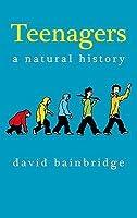 Teenagers: A Natural History. David Bainbridge