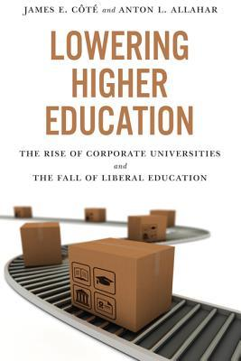 Lowering Higher Education: The Rise of Corporate Universities and the Fall of Liberal Education