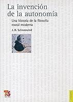 La Invencion de la Autonomia: Una Historia de la Filosofia Moral Moderna