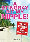 A Stingray Bit My Nipple!: True Stories from Real Travelers