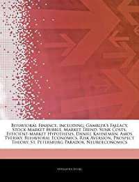 Articles on Behavioral Finance, Including: Gambler's Fallacy, Stock Market Bubble, Market Trend, Sunk Costs, Efficient-Market Hypothesis, Daniel Kahneman, Amos Tversky, Behavioral Economics, Risk Aversion, Prospect Theory