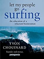 Let My People Go Surfing: The Education of a Reluctant Businessman