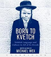 Born To Kvetch CD: Yiddish Language and Culture in All of Its Moods
