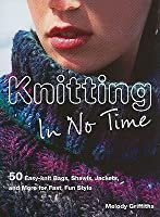 Knitting in No Time: 50 Easyknit Bags, Shawls, Jackets And More for Fast Fun Style