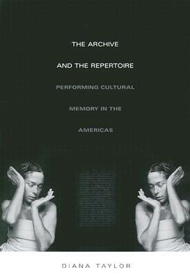 The Archive and the Repertoire: Performing Cultural Memory in the Americas