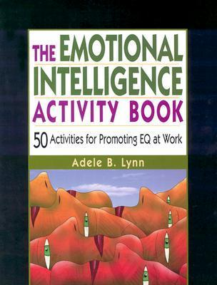 The emotional intelligence activity kit  50 easy and effective exercises for building EQ (2015, AMACOM)
