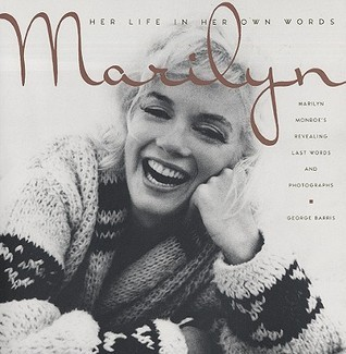 Marilyn  Her Life In Her Own Words  Marilyn Monroe's Revealing Last Words and Photographs