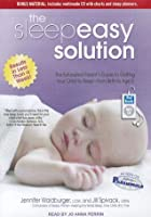 The Sleepeasy Solution: The Exhausted Parent's Guide to Getting Your Child to Sleep---from Birth to Age 5