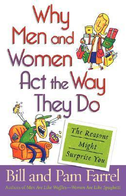 Why Men and Women Act the Way T - Bill Farrel