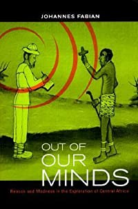 Out of Our Minds: Reason and Madness in the Exploration of Central Africa