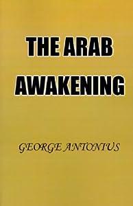 The Arab Awakening: The Story of the Arab National Movement
