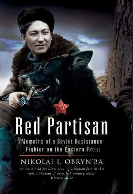 Red Partisan: The Memoir of a Soviet Resistance Fighter on the Eastern Front
