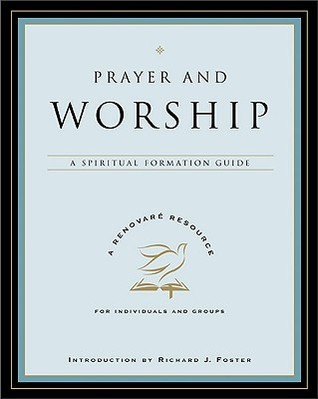 Prayer and Worship A Spiritual Formation