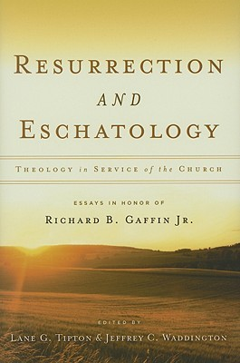 Resurrection and Eschatology: Theology in Service of the Church; Essays in Honor of Richard B. Gaffin Jr.