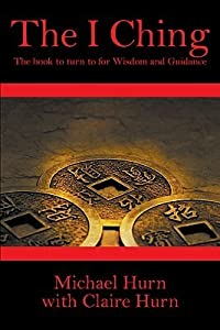 The I Ching: The Book to Turn to for Wisdom