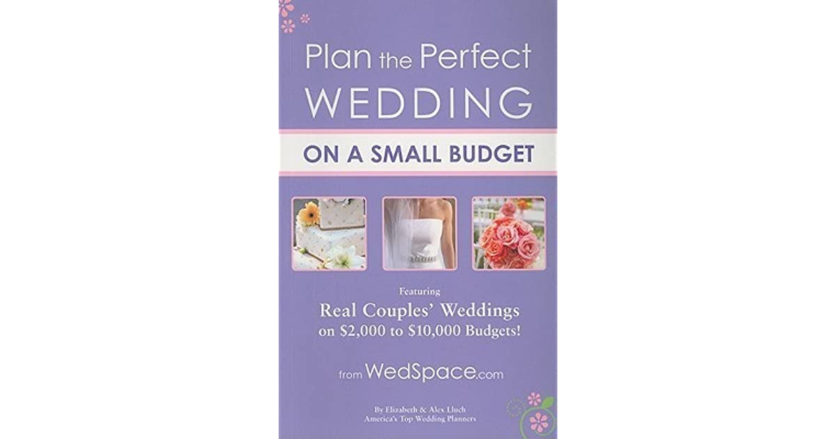 plan the perfect wedding on a small budget featuring real couples weddings on 2000 to 10000 budgets by alex a lluch