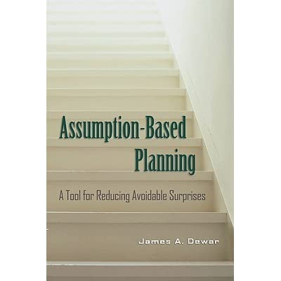 Assumption-Based Planning: A Tool for Reducing Avoidable Surprises (RAND Studies in Policy Analysis)