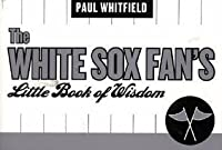 The White Sox Fan's Little Book of Wisdom (Little Book of Wisdom (Taylor))