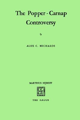 The Popper-Carnap Controversy  by  Alex C. Michalos