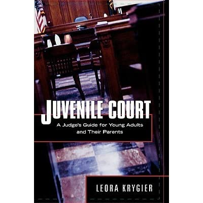 Juvenile Court: A Guide for Young Adults and Their Parents